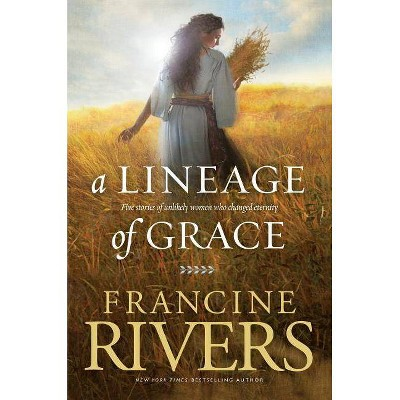A Lineage of Grace - by  Francine Rivers (Paperback)