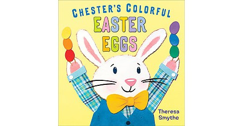 Chester's Colorful Easter Eggs (School And Library) (Theresa Smythe) - image 1 of 1