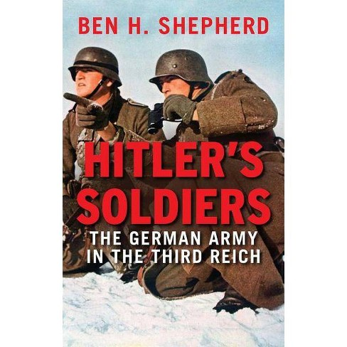 Hitler's Soldiers - by  Ben H Shepherd (Paperback) - image 1 of 1
