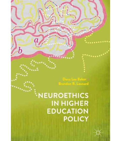 Neuroethics in Higher Education Policy (Hardcover) (Dana Lee Baker & Brandon Leonard) - image 1 of 1