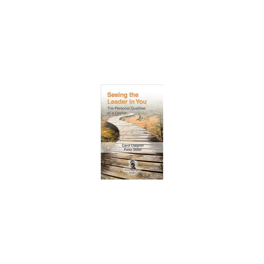 Seeing the Leader in You : The Personal Qualities of a Leader - (Paperback)