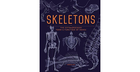 Skeletons : The Extraordinary Form & Function of Bones (Hardcover) (Andrew W. Kirk) - image 1 of 1