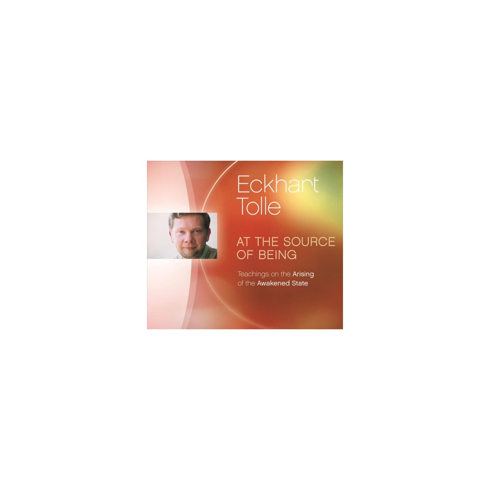 At the Source of Being : Teachings on the Arising of the Awakened State - by Eckhart Tolle (CD/Spoken