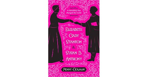 Elizabeth Cady Stanton & Susan B. Anthony : A Friendship That Changed the World (Reprint) (Paperback) - image 1 of 1