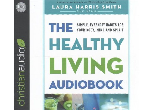 Healthy Living Audiobook : Simple, Everyday Habits for Your Body, Mind and Spirit (Unabridged) - image 1 of 1