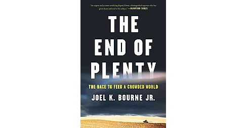 End of Plenty : The Race to Feed a Crowded World (Paperback) (Joel K. Bourne) - image 1 of 1