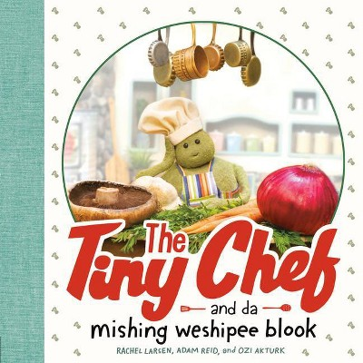 The Tiny Chef - by Rachel Larsen & Adam Reid & Ozi Akturk (Hardcover)