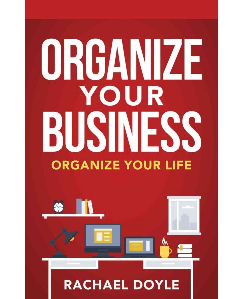 Organize Your Business : Organize Your Life (Paperback) (Rachael Doyle) - image 1 of 1