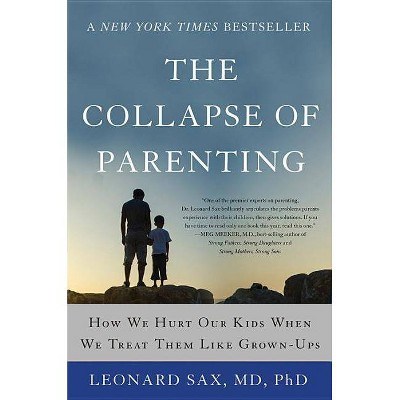 The Collapse of Parenting - by  Leonard Sax (Paperback)