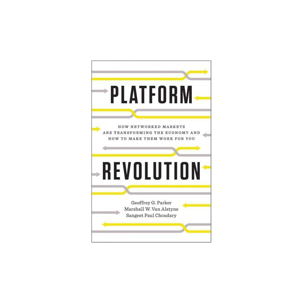Platform Revolution : How Networked Markets Are Transforming the Economy - and How to Make Them Work for