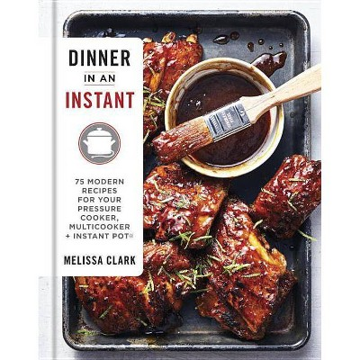 Dinner in an Instant - by Melissa Clark (Hardcover)