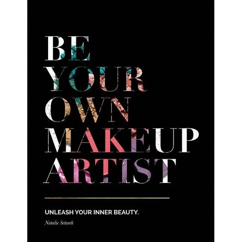 Be Your Own Makeup Artist - by  Natalie Setareh (Paperback) - image 1 of 1