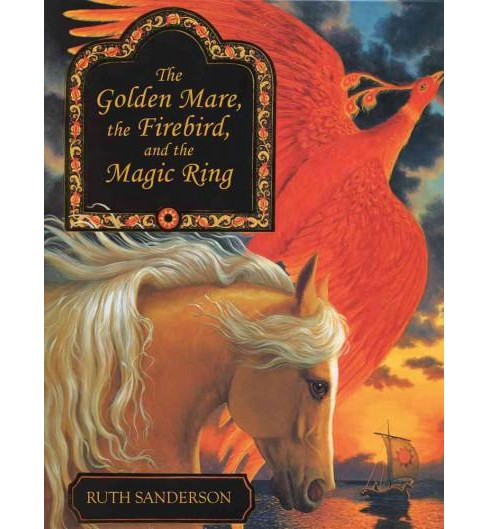 Golden Mare, the Firebird, and the Magic Ring (Reissue) (Hardcover) (Ruth (RTL) Sanderson) - image 1 of 1
