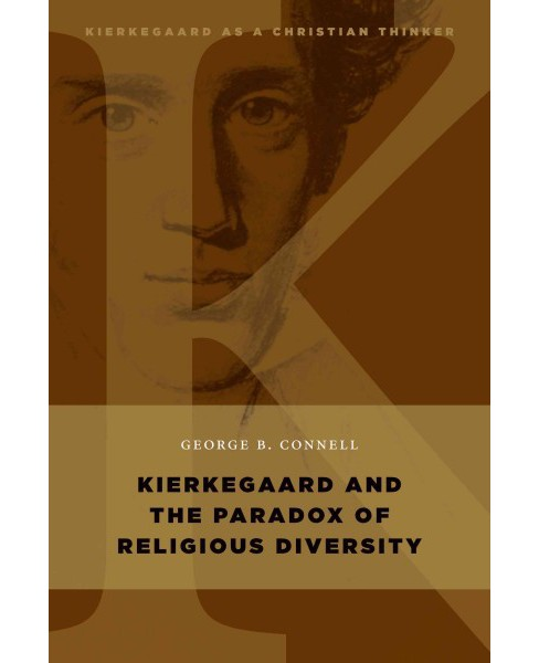 Kierkegaard and the Paradox of Religious Diversity (Paperback) (George B. Connell) - image 1 of 1
