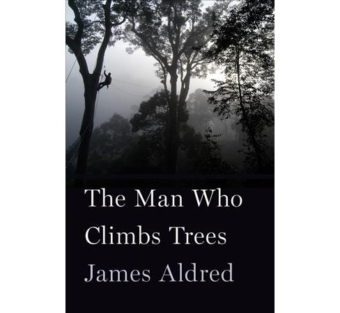 Man Who Climbs Trees -  by James Aldred (Hardcover) - image 1 of 1