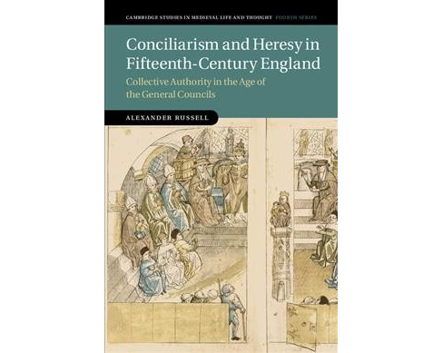 Conciliarism and Heresy in Fifteenth-Century England : Collective Authority in the Age of the General - image 1 of 1
