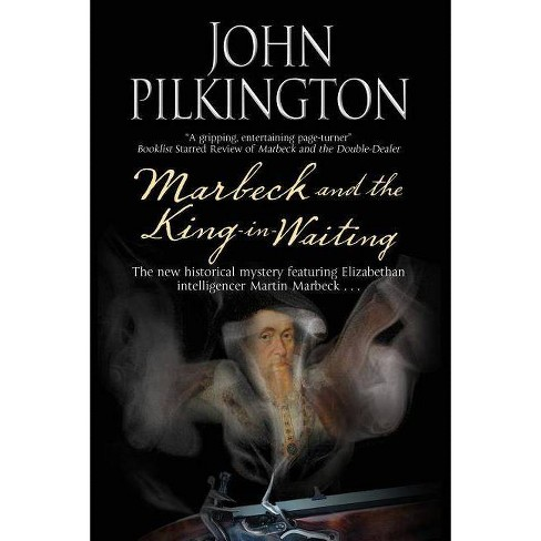 Marbeck and the King-In-Waiting - (Martin Marbeck Mysteries) by  John Pilkington (Hardcover) - image 1 of 1