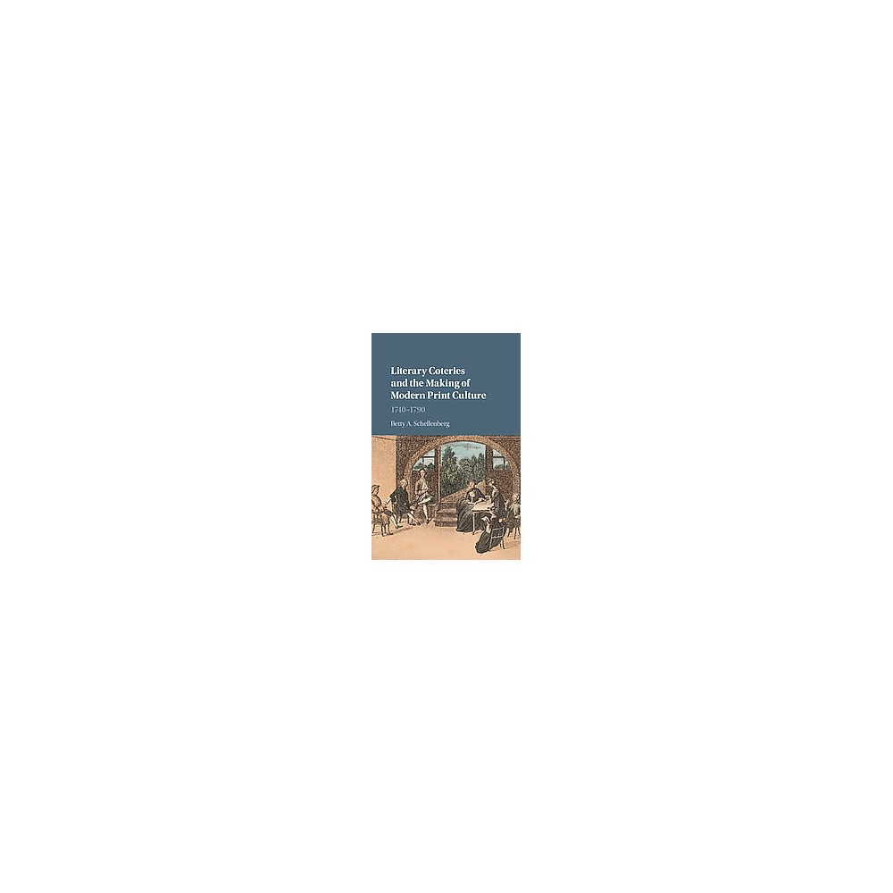 Literary Coteries and the Making of Modern Print Culture : 1740–1790 (Hardcover) (Betty A..