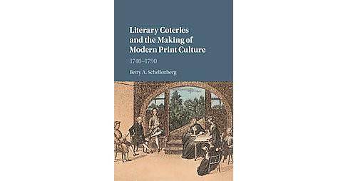 Literary Coteries and the Making of Modern Print Culture : 1740–1790 (Hardcover) (Betty A.. - image 1 of 1
