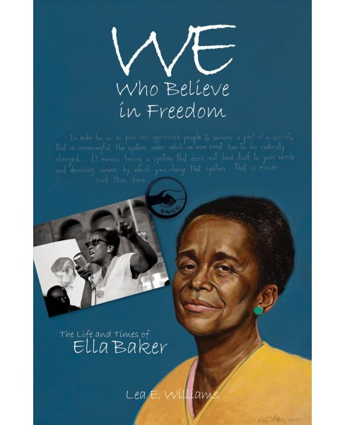 We Who Believe in Freedom : The Life and Times of Ella Baker -  by Lea E. Williams (Paperback) - image 1 of 1