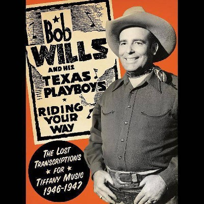 Bob Wills & His Texas Playboys - Riding Your Way - The Lost Transcriptions for Tiffany Music, 1946-1947 (2-CD Set)