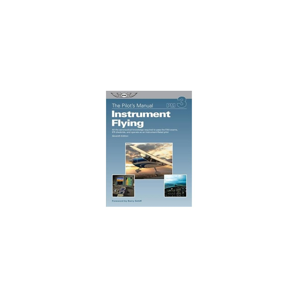 Pilot's Manual : Instrument Flying: All the aeronautical knowledge required to pass the Faa exams, Ifr