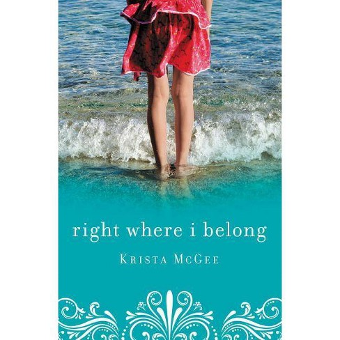 Right Where I Belong - by  Krista McGee (Paperback) - image 1 of 1