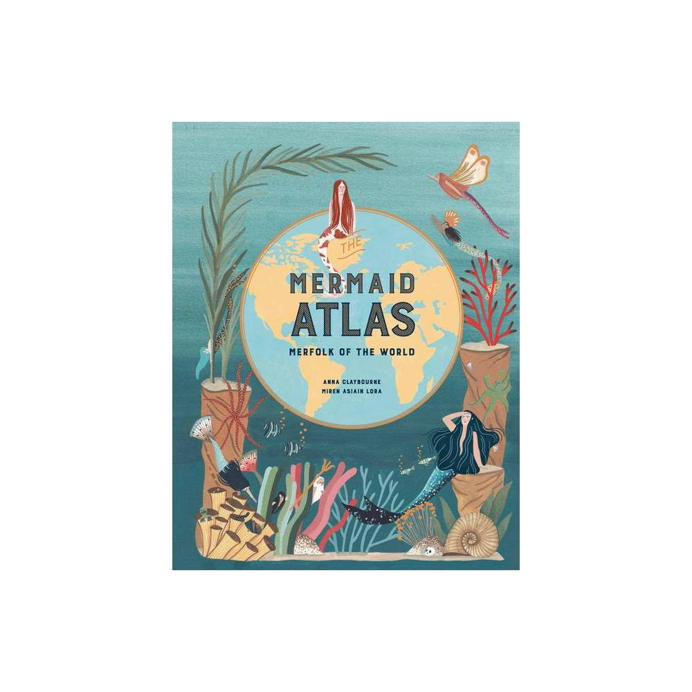 The Mermaid Atlas By Anna Claybourne Hardcover