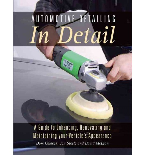 Automotive Detailing in Detail : A Guide to Enhancing, Renovating and Maintaining Your Vehicle's - image 1 of 1