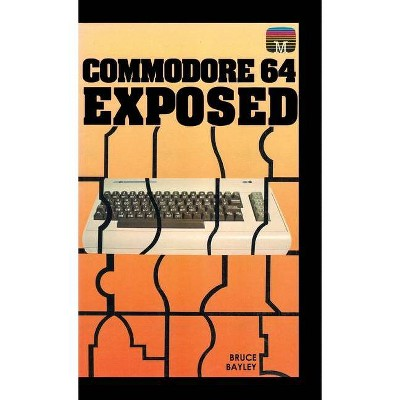 Commodore 64 Exposed - (Retro Reproduction) by  Bruce Bayley (Hardcover)