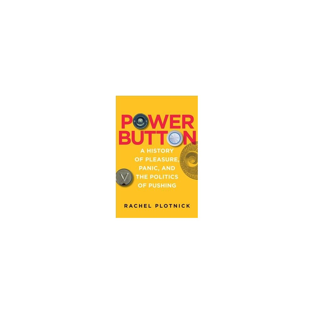 "Power Button : A History of Pleasure, Panic, and the Politics of Pushing - (Hardcover) Push a button and turn on the television; tap a button and get a ride; click a button and ""like"" something. The touch of a finger can set an appliance, a car, or a system in motion, even if the user doesn't understand the underlying mechanisms or algorithms. How did buttons become so ubiquitous? Why do people love them, loathe them, and fear them? In Power Button, Rachel Plotnick traces the origins of today's push-button society by examining how buttons have been made, distributed, used, rejected, and refashioned throughout history. Focusing on the period between 1880 and 1925, when ""technologies of the hand"" proliferated (including typewriters, telegraphs, and fingerprinting), Plotnick describes the ways that button pushing became a means for digital command, which promised effortless, discreet, and fool-proof control. Emphasizing the doubly digital nature of button pushing—as an act of the finger and a binary activity (on/off, up/down)—Plotnick suggests that the tenets of precomputational digital command anticipate contemporary ideas of computer users. Plotnick discusses the uses of early push buttons to call servants, and the growing tensions between those who work with their hands and those who command with their fingers; automation as ""automagic,"" enabling command at a distance; instant gratification, and the victory of light over darkness; and early twentieth-century imaginings of a future push-button culture. Push buttons, Plotnick tells us, have demonstrated remarkable staying power, despite efforts to cast button pushers as lazy, privileged, and even dangerous."