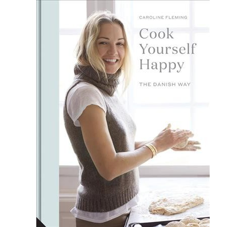 Cook Yourself Happy : The Danish Way (Hardcover) (Caroline Fleming) - image 1 of 1