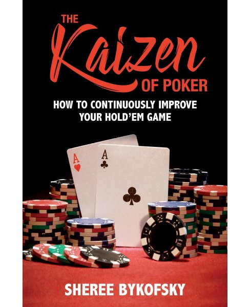 Kaizen of Poker : How to Continuously Improve Your Hold'em Game -  by Sheree Bykofsky (Paperback) - image 1 of 1