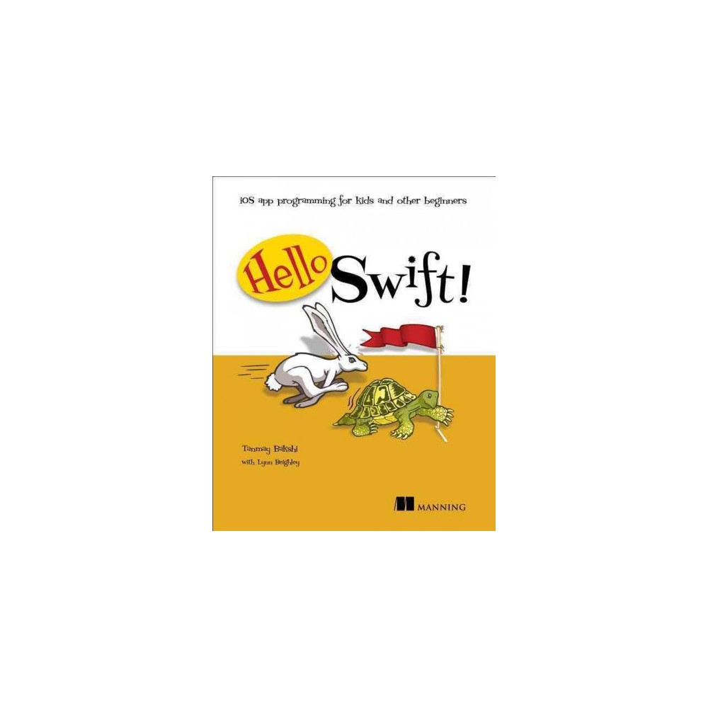 Hello Swift! : Ios App Programming for Kids and Other Beginners - (Paperback)