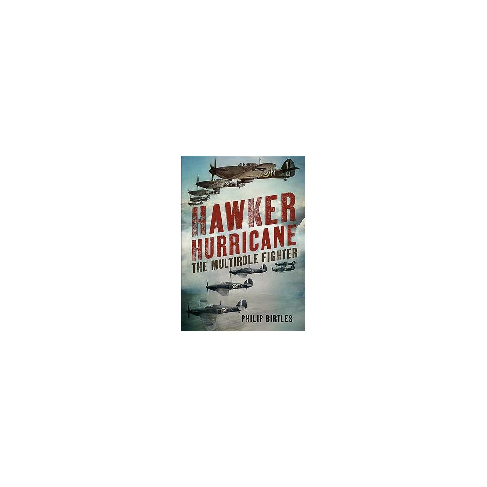 Hawker Hurricane : The Multirole Fighter (Hardcover) (Philip Birtles)