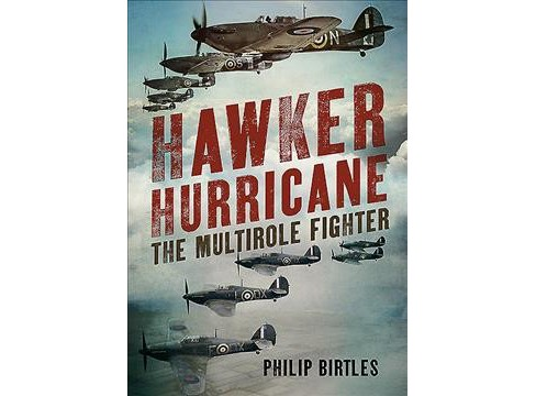 Hawker Hurricane : The Multirole Fighter (Hardcover) (Philip Birtles) - image 1 of 1