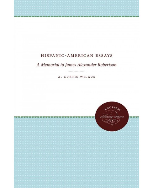 Hispanic-american Essays : A Memorial to James Alexander Robertson (Paperback) - image 1 of 1