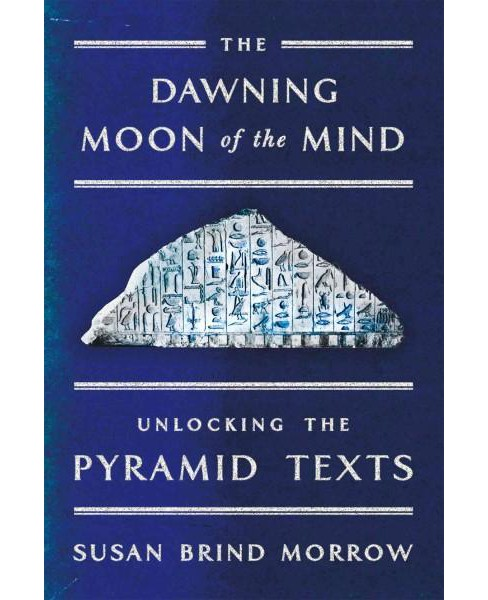 Dawning Moon of the Mind : Unlocking the Pyramid Texts (Reprint) (Hardcover) (Susan Brind Morrow) - image 1 of 1