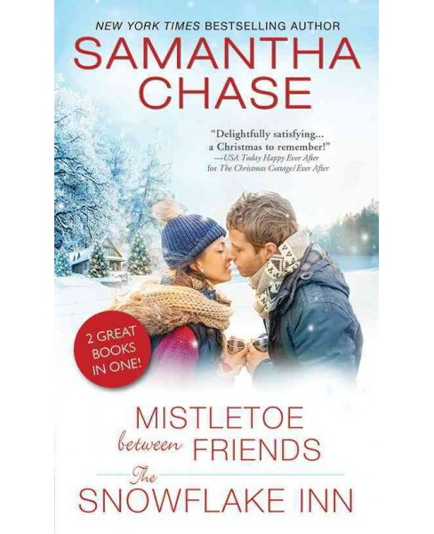 Mistletoe Between Friends / The Snowflake Inn (Combined) (Paperback) (Samantha Chase) - image 1 of 1