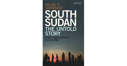 South Sudan : The Untold Story from Independence to Civil War (Hardcover) (Hilde F. Johnson) - image 1 of 1