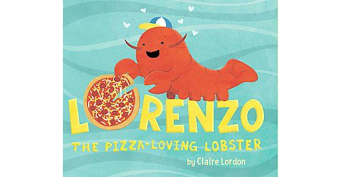 Lorenzo, the Pizza-loving Lobster (School And Library) (Claire Lordon) - image 1 of 1