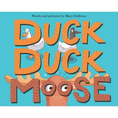 Duck, Duck, Moose - by  Mary Sullivan (Hardcover)