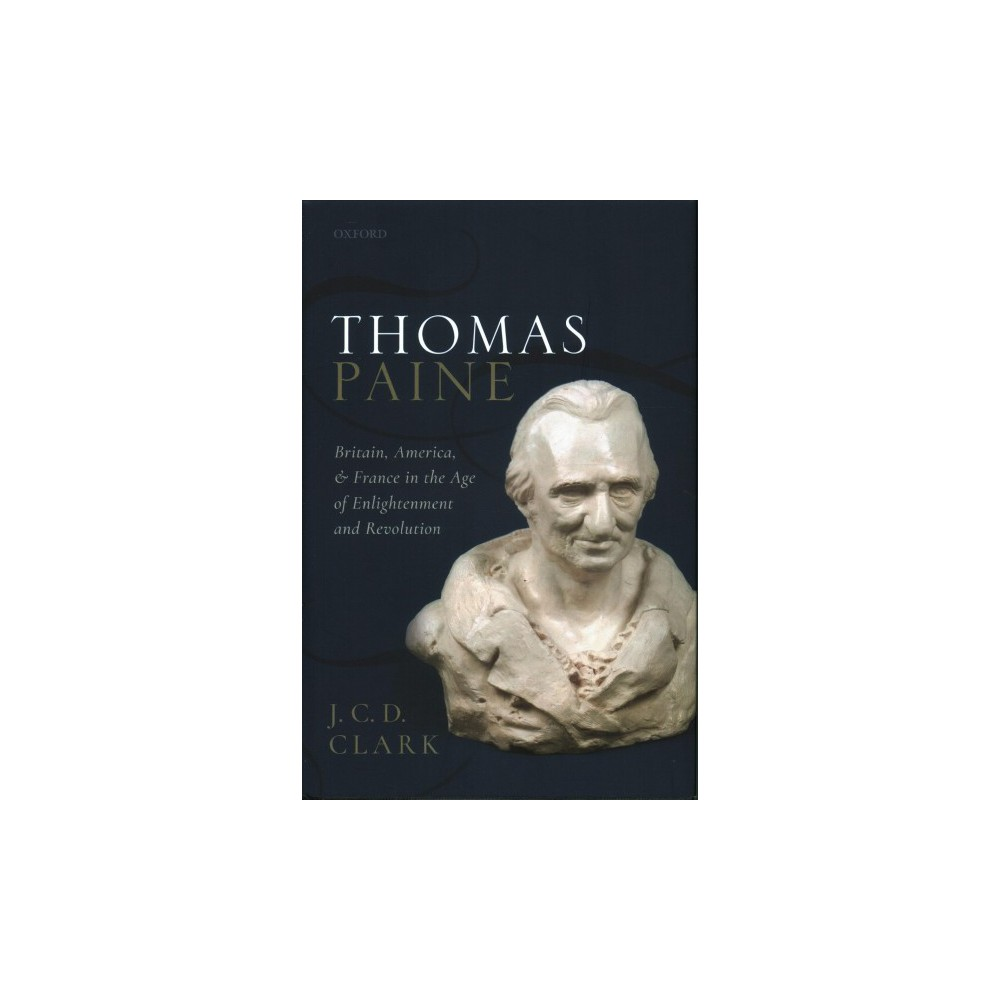 Thomas Paine : Britain, America, and France in the Age of Enlightenment and Revolution - (Hardcover)