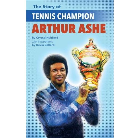 Story of Tennis Champion Arthur Ashe -  (Story of) by Crystal Hubbard (Paperback) - image 1 of 1