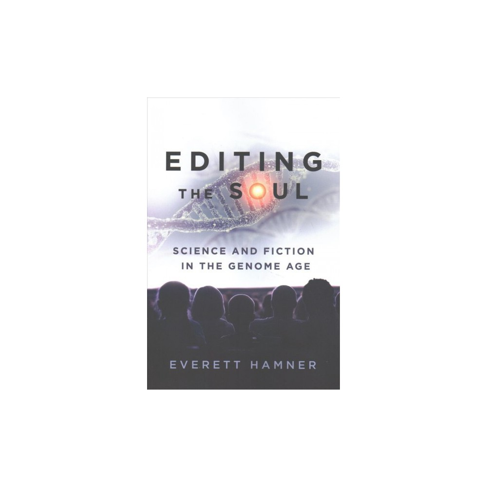 Editing the Soul : Science and Fiction in the Genome Age (Paperback) (Everett Hamner)