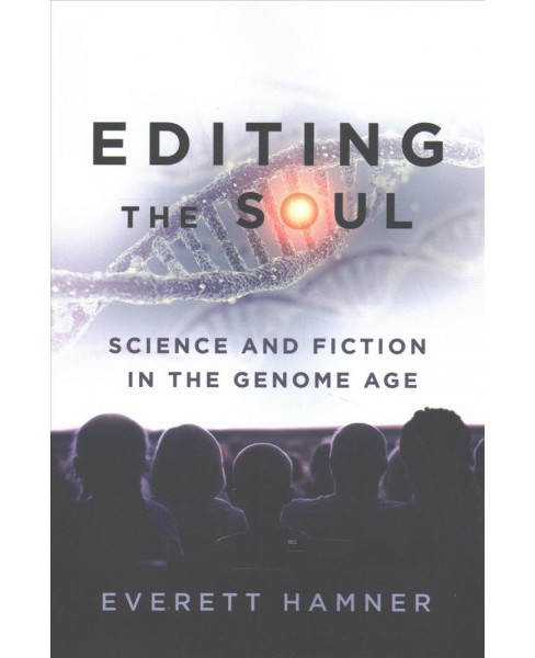 Editing the Soul : Science and Fiction in the Genome Age (Paperback) (Everett Hamner) - image 1 of 1