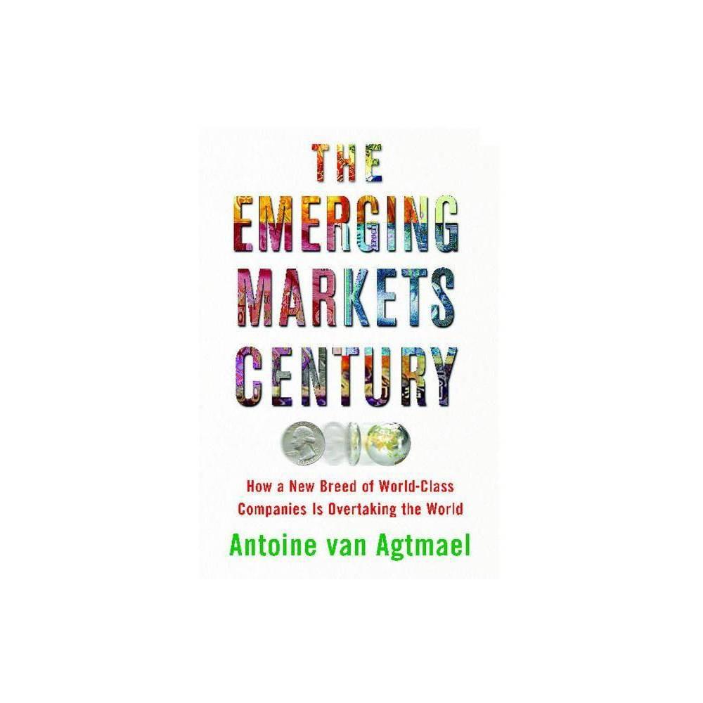 Emerging Markets Century By Antoine Van Agtmael Paperback