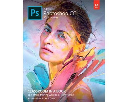 Adobe Photoshop CC Classroom in a Book 2018 -  by Andrew Faulkner & Conrad Chavez (Paperback) - image 1 of 1