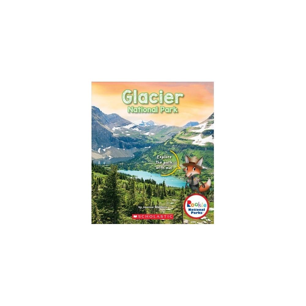 Glacier National Park - (Rookie National Parks) by Joanne Mattern (Paperback)