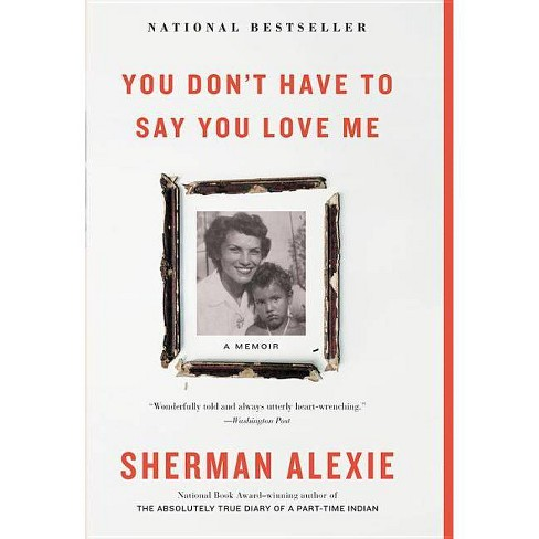 You Don't Have to Say You Love Me - by  Sherman Alexie (Paperback) - image 1 of 1